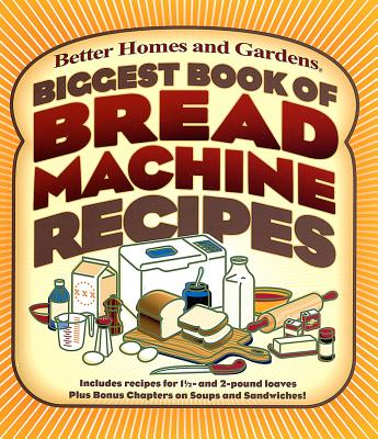 Biggest Book of Bread Machine Recipes By Better Homes and Gardens Books