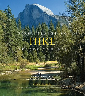 Fifty Places to Hike Before You Die By Santella, Chris/ Peixotto, Bob (FRW)